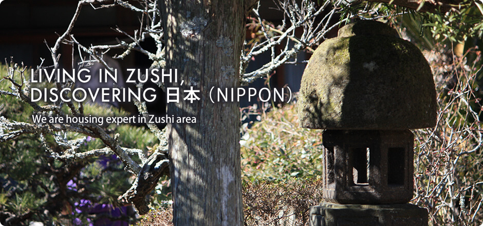 LIVING IN ZUSHI, DISCOVERING NIPPON. We are housing expert in ZUSHI area